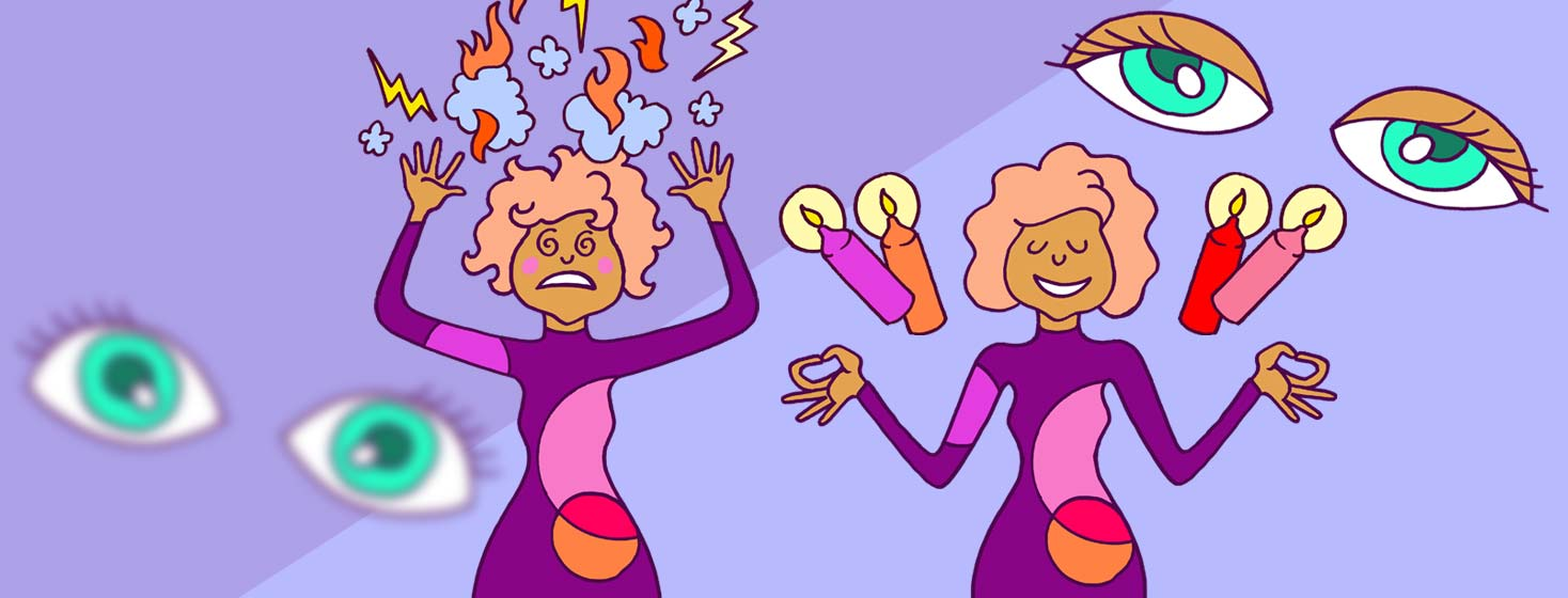 A woman stressed out with her arms in the air and flames around her head. Her eyes are shown as blurry. The other side of the frame shows a calm woman meditating with candles and clear eyes.