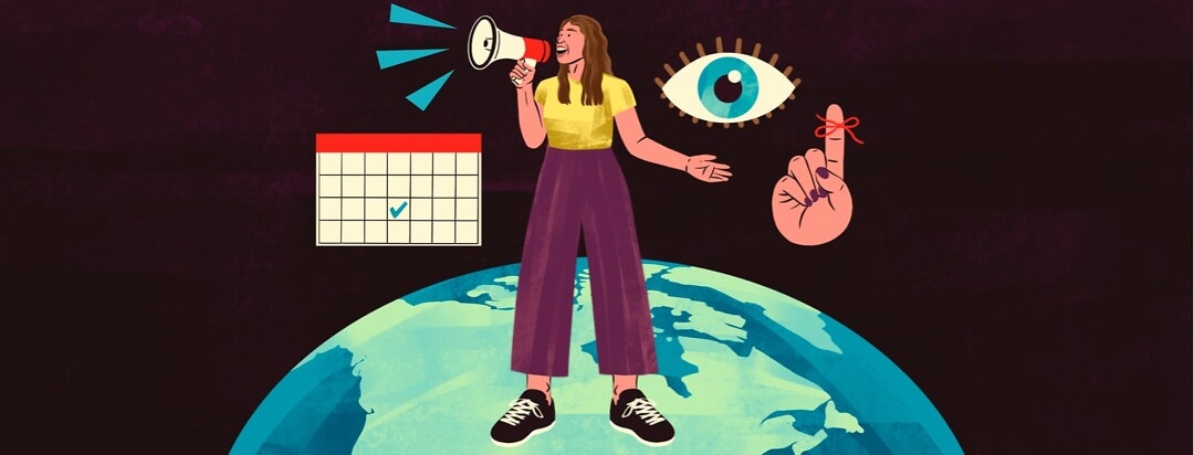 alt=a woman speaks through a megaphone, standing on a globe and gesturing to an eye, a marked calendar, and a hand with a string tied around the finger.